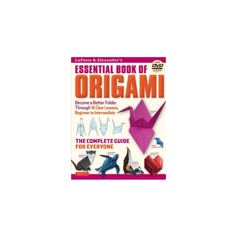 Lafosse & Alexander's Essential Book of Origami : Become a Better Folder Through 16 Clear Lessons,