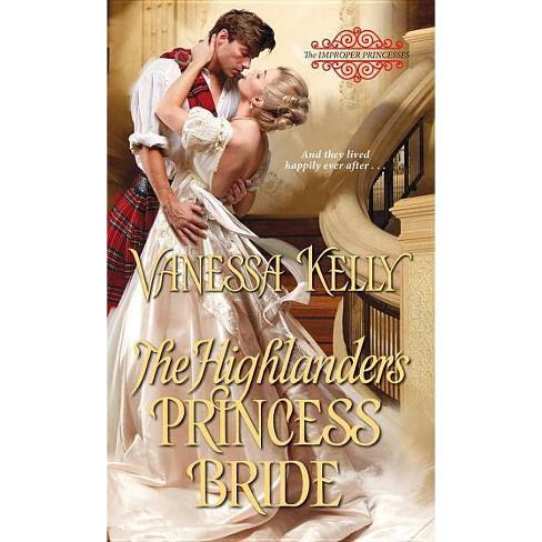 The Highlander's Princess Bride - (Improper Princesses) by  Vanessa Kelly (Paperback) - image 1 of 1