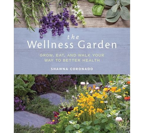 Wellness Garden : Grow, Eat, and Walk Your Way to Better Health -  by Shawna Coronado (Paperback) - image 1 of 1
