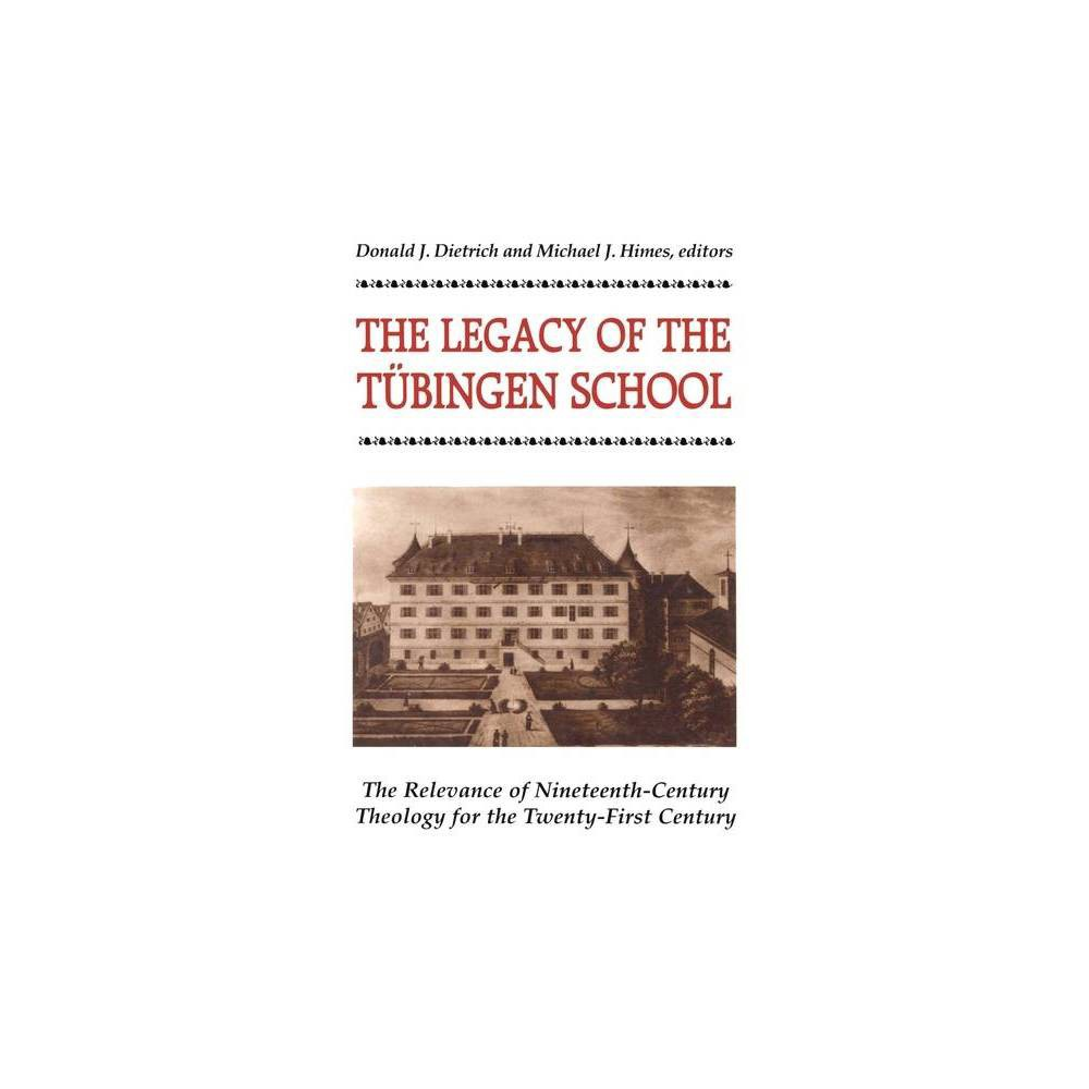 The Legacy Of The Tubingen School By Donald J Dietrich Paperback