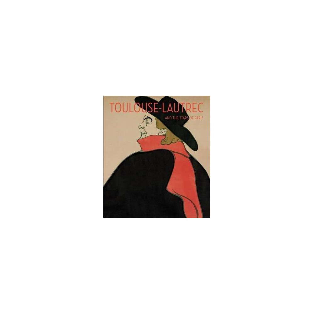 Toulouse-lautrec and the Stars of Paris - by Helen Burnham (Hardcover)
