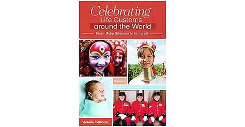 Celebrating Life Customs Around the World : From Baby Showers to Funerals (Hardcover) (Victoria - image 1 of 1