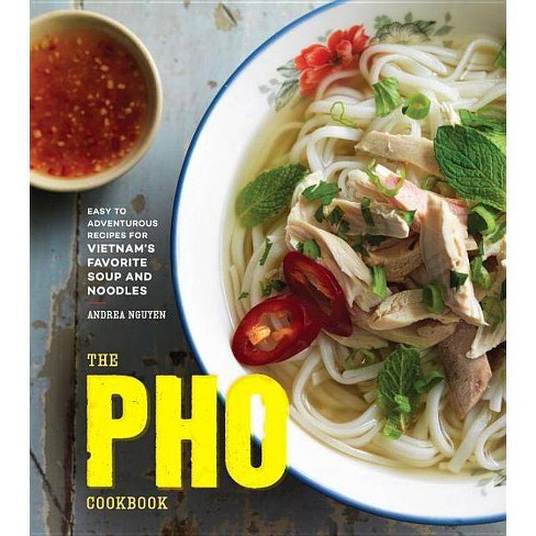 The Pho Cookbook By Andrea Nguyen Hardcover Target