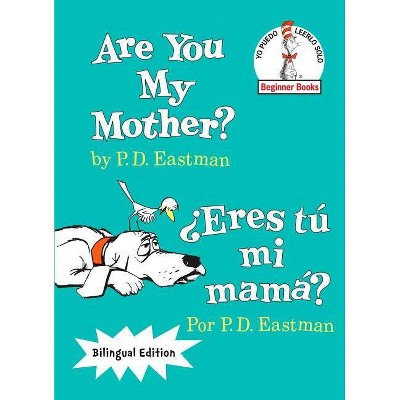 Are You My Mother/ Eres Tu Mi Mama? ( The Cat in the Hat Beginner Books / Yo Puedo Leerlo Solo) by P. D. Eastman (Hardcover)