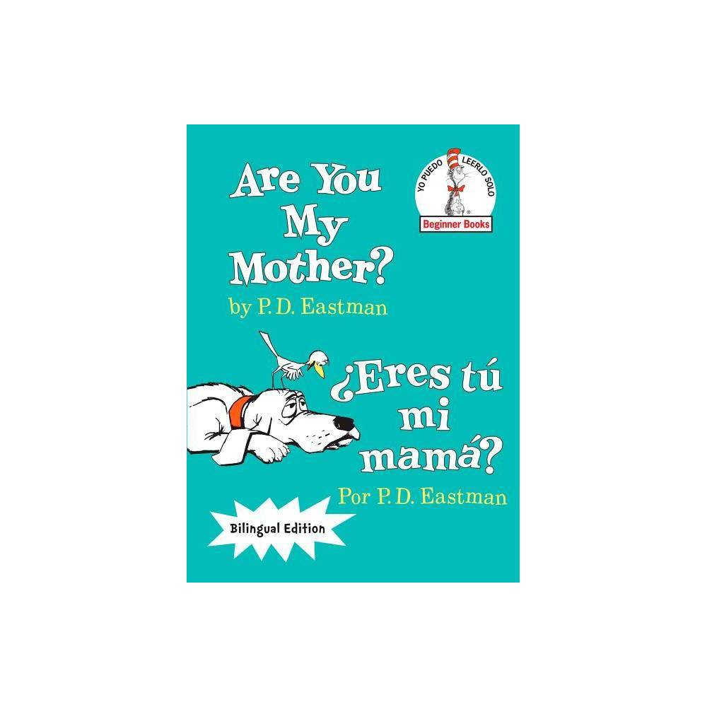 Are You My Mother Eres Tu Mi Mama The Cat In The Hat Beginner Books Yo Puedo Leerlo Solo By P D Eastman Hardcover