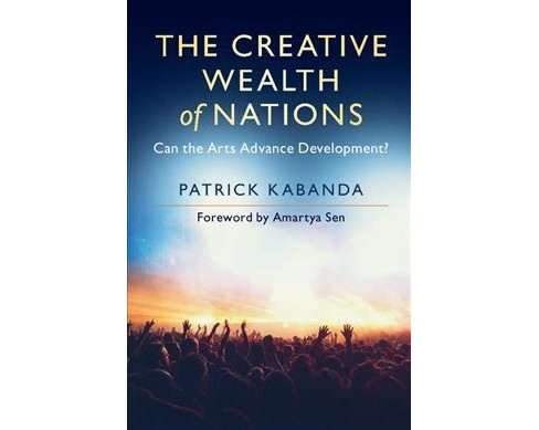 Creative Wealth of Nations : Can the Arts Advance Development? -  by Patrick Kabanda (Hardcover) - image 1 of 1