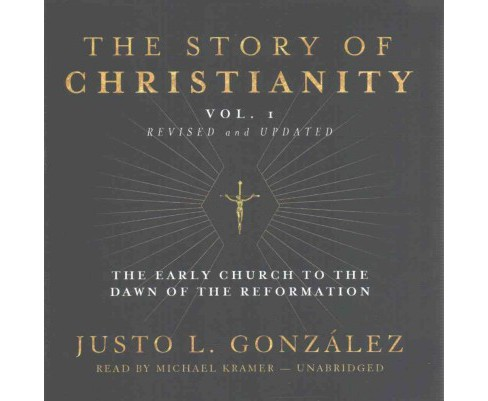 Story of Christianity : The Early Church to the Dawn of the Reformation (Vol 1) (CD/Spoken Word) (Justo - image 1 of 1