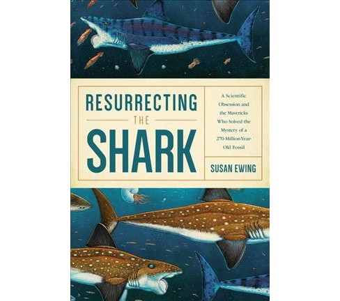 Resurrecting the Shark : A Scientific Obsession and the Mavericks Who Solved the Mystery of a - image 1 of 1
