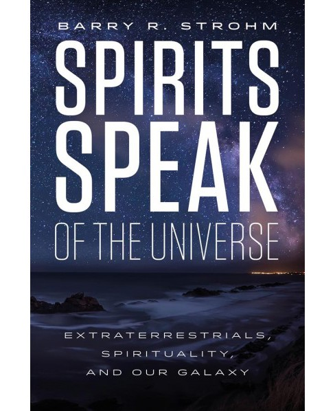 Spirits Speak of the Universe : Extraterrestrials, Spirituality, and Our Galaxy -  (Hardcover) - image 1 of 1