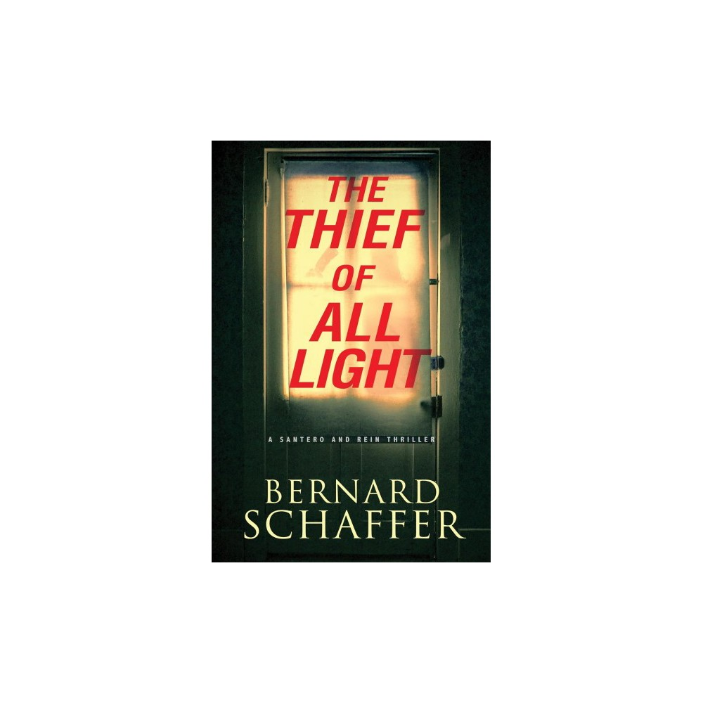 Thief of All Light - (Santero and Rein Thrillers) by Bernard Schaffer (Hardcover)