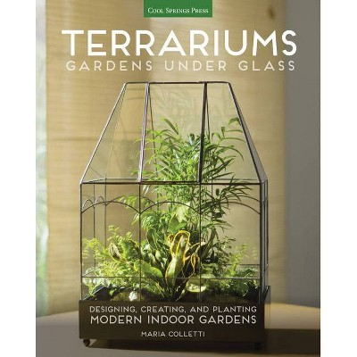 Terrariums - Gardens Under Glass - by  Maria Colletti (Paperback)