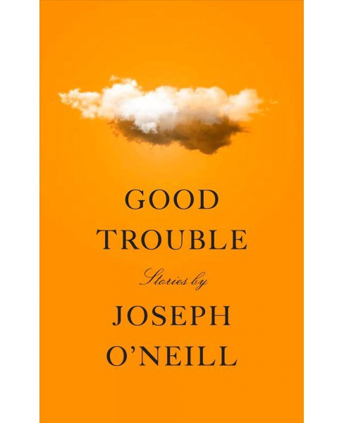 Good Trouble : Stories -  by Joseph O'Neill (Hardcover) - image 1 of 1