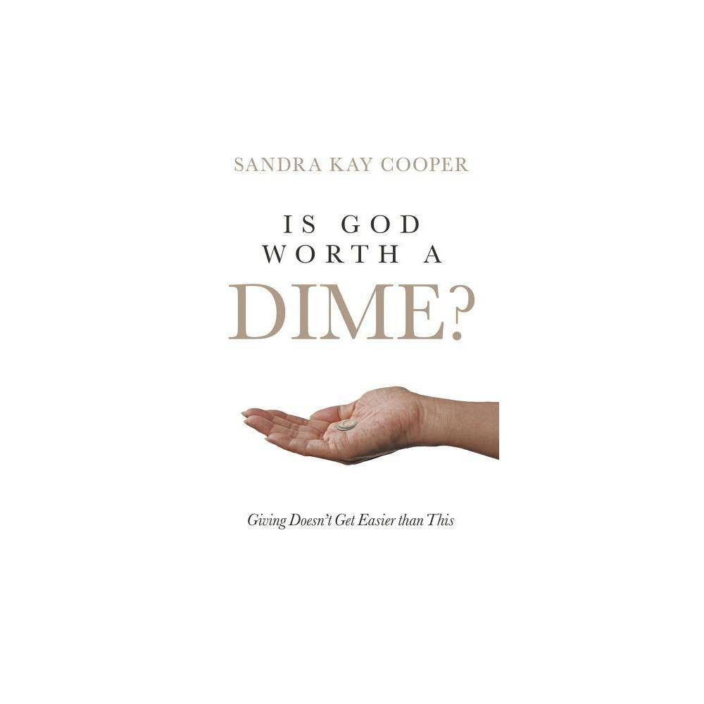 Is God Worth A Dime By Sandra Kay Cooper Paperback