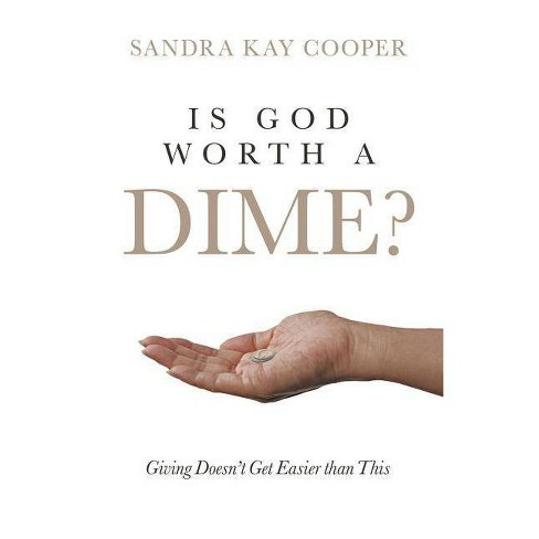 Is God Worth a Dime? - by  Sandra Kay Cooper (Paperback) - image 1 of 1