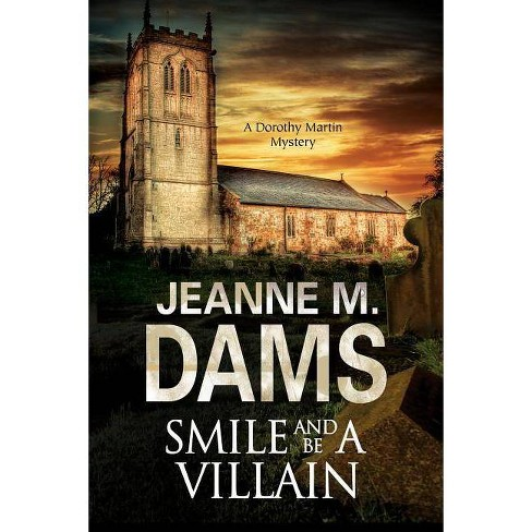 Smile and Be a Villain - (Dorothy Martin Mystery) by  Jeanne M Dams (Hardcover) - image 1 of 1