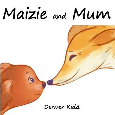Maizie and Mum - by  Denver Kidd (Paperback)