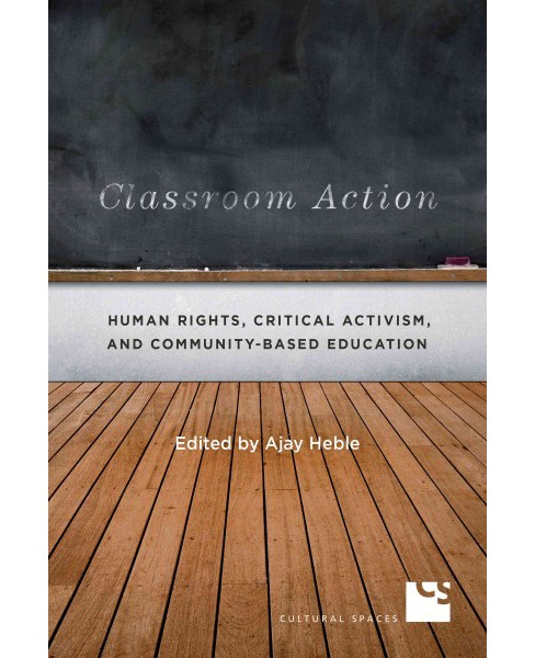 Classroom Action : Human Rights, Critical Activism, and Community-Based Education (Paperback) (Ajay - image 1 of 1