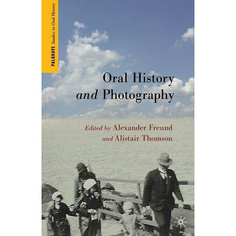 Oral History and Photography - (Palgrave Studies in Oral History) (Paperback) - image 1 of 1