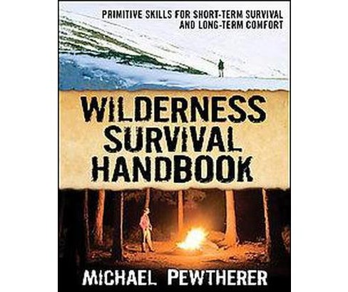 Wilderness Survival Handbook : Primitive Skills for Short-Term Survival and Long-Term Comfort - image 1 of 1