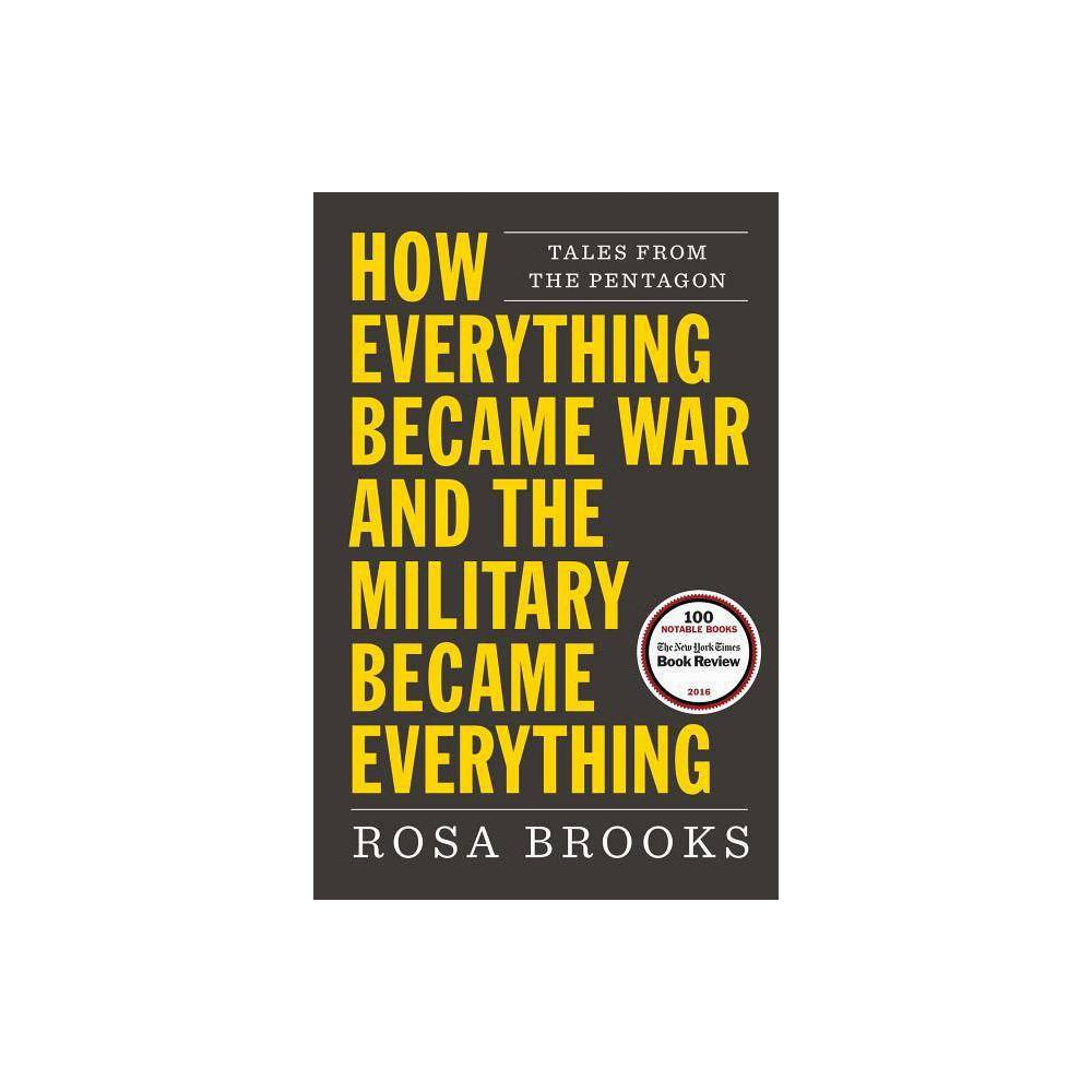How Everything Became War And The Military Became Everything By Rosa Brooks Paperback