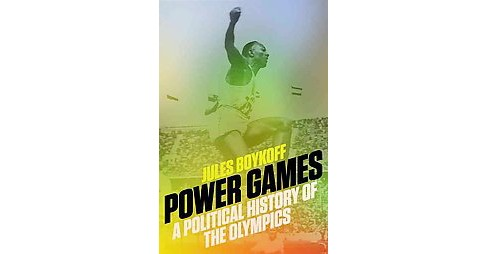 Power Games : A Political History of the Olympics (Paperback) (Jules Boykoff) - image 1 of 1