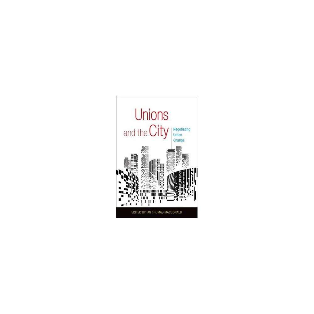 Unions and the City : Negotiating Urban Change (Hardcover)