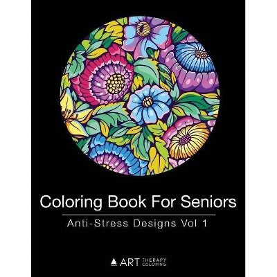 Coloring Book For Seniors - (coloring Book For Seniors) By Art Therapy  Coloring (paperback) : Target