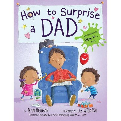 How to Surprise a Dad (Hardcover)by Jean Reagan
