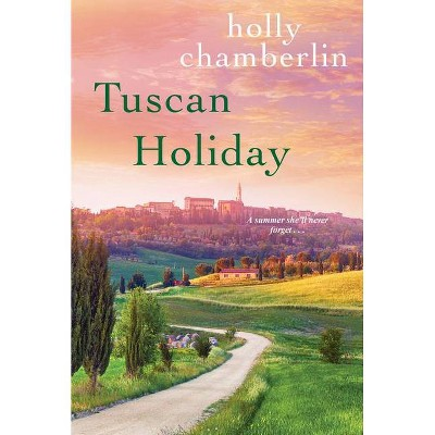 Tuscan Holiday - by Holly Chamberlin (Paperback)