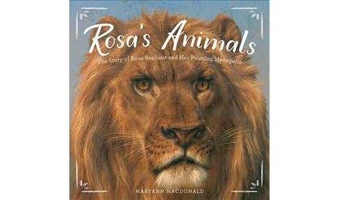 Rosa's Animals : The Story of Rosa Bonheur and Her Painting Menagerie - by Maryann MacDonald (School And  - image 1 of 1