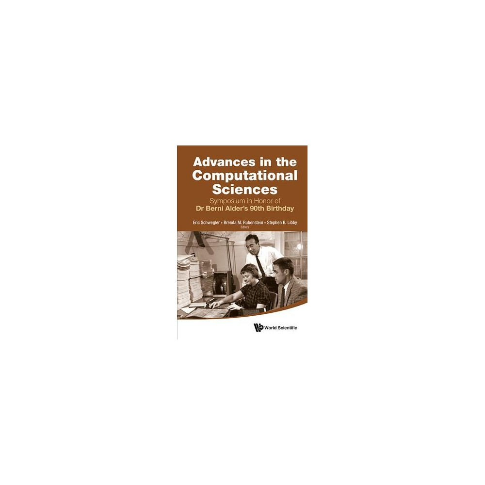 Advances in the Computational Sciences : Symposium in Honor of Dr Bernie Alder's 90th Birthday, Lawrence