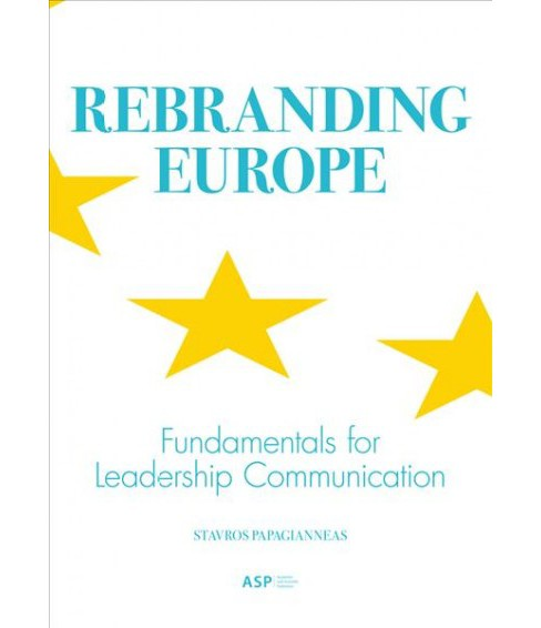 Rebranding Europe : Fundamentals for Leadership Communication (Paperback) (Stavros Papagianneas) - image 1 of 1