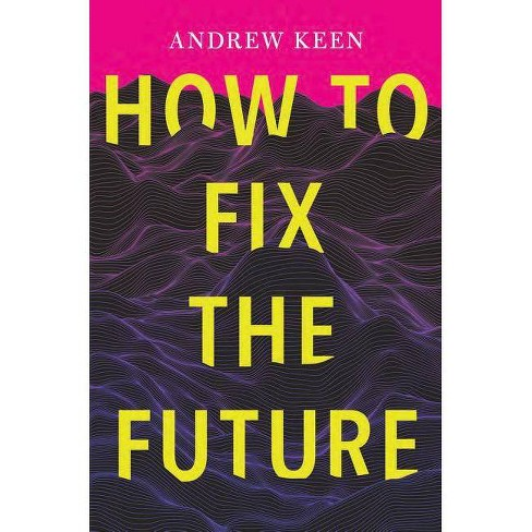 How to Fix the Future - by  Andrew Keen (Paperback) - image 1 of 1