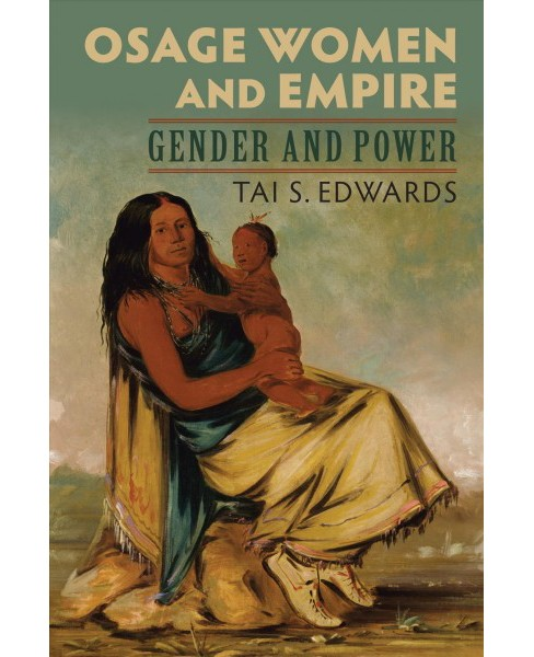 Osage Women and Empire : Gender and Power -  by Tai S. Edwards (Paperback) - image 1 of 1