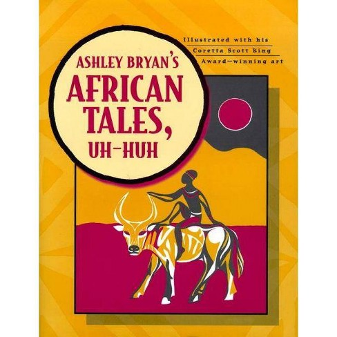 Ashley Bryan's African Tales, Uh-Huh - (Hardcover) - image 1 of 1