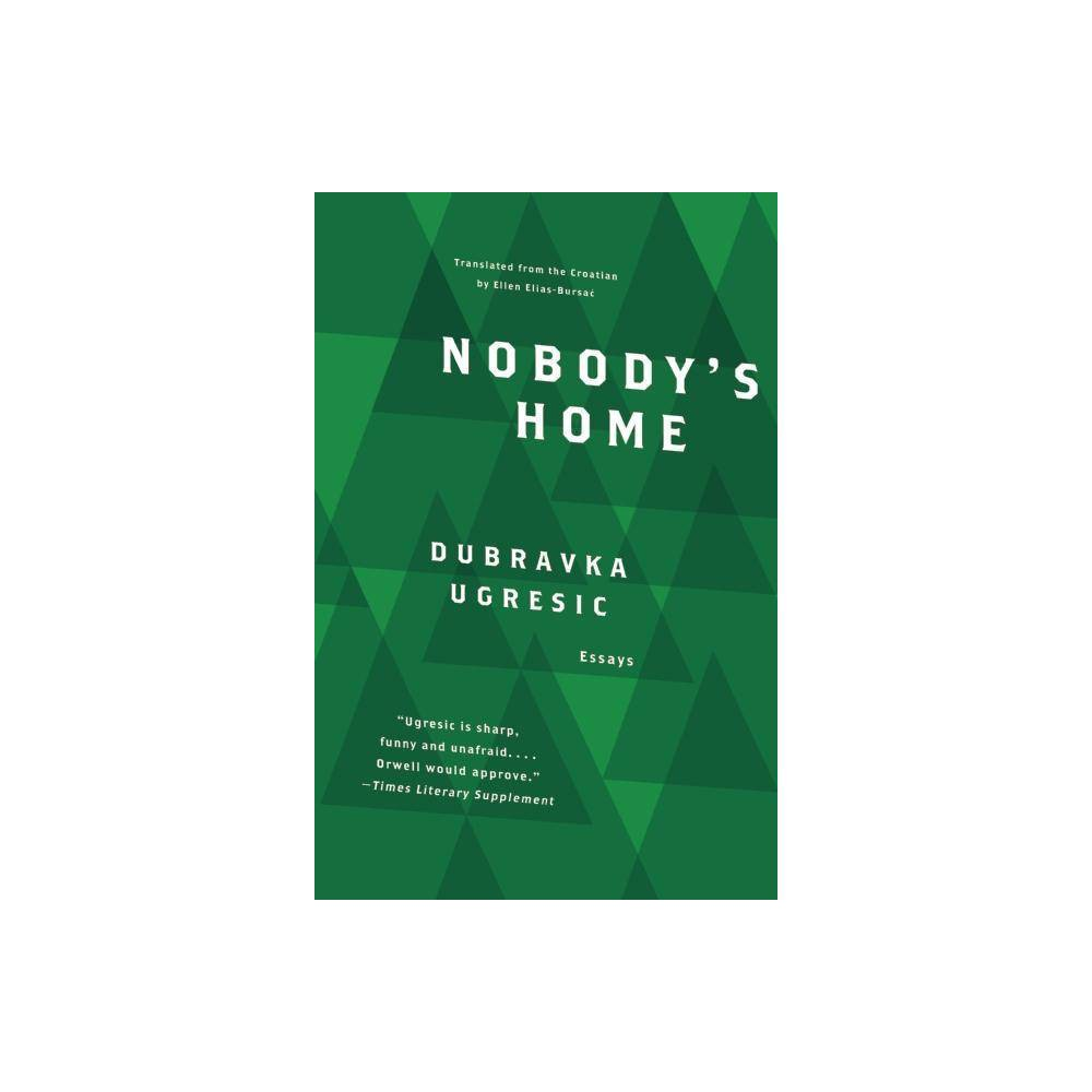 Nobodys Home - by Dubravka Ugresic (Hardcover)