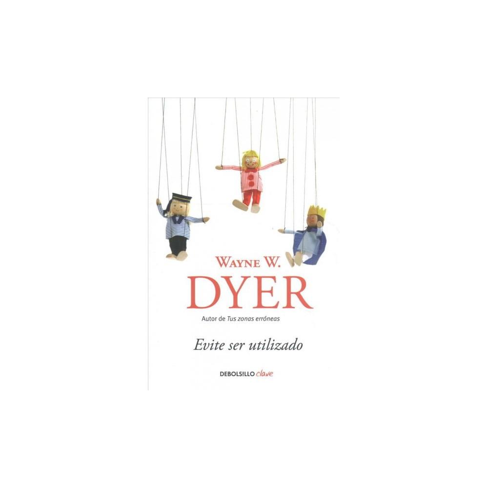 Evite ser utilizado/ Pulling Your Own Strings - by Wayne W. Dyer (Paperback)