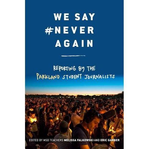 We Say #neveragain : Reporting from the School That Inspired the Nation -  (Hardcover) - image 1 of 1