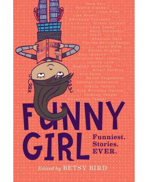 Funny Girl : Funniest Stories Ever -  by Betsy Bird (Hardcover) - image 1 of 1
