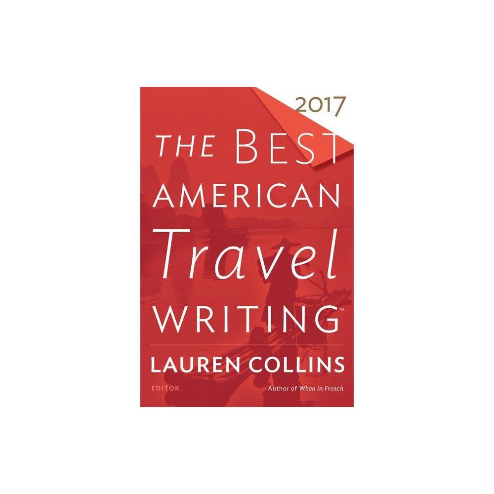 The Best American Travel Writing 2017 Best American Series R By Lauren Collins Jason Wilson Paperback