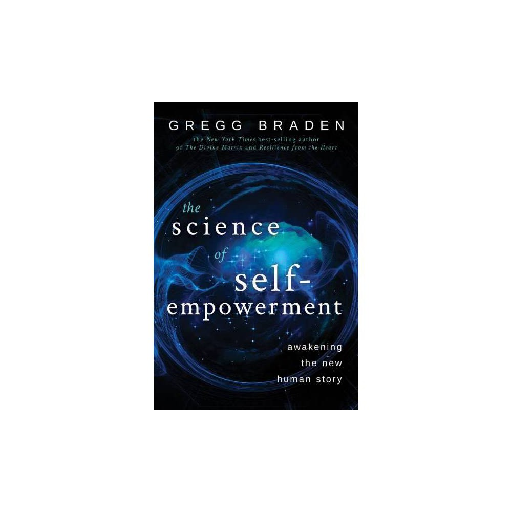 Science of Self-Empowerment : Awakening the New Human Story - Reprint by Gregg Braden (Paperback)
