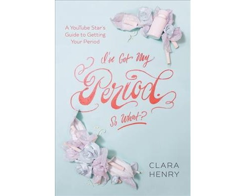 I've Got My Period, So What? -  by Clara Henry (Paperback) - image 1 of 1
