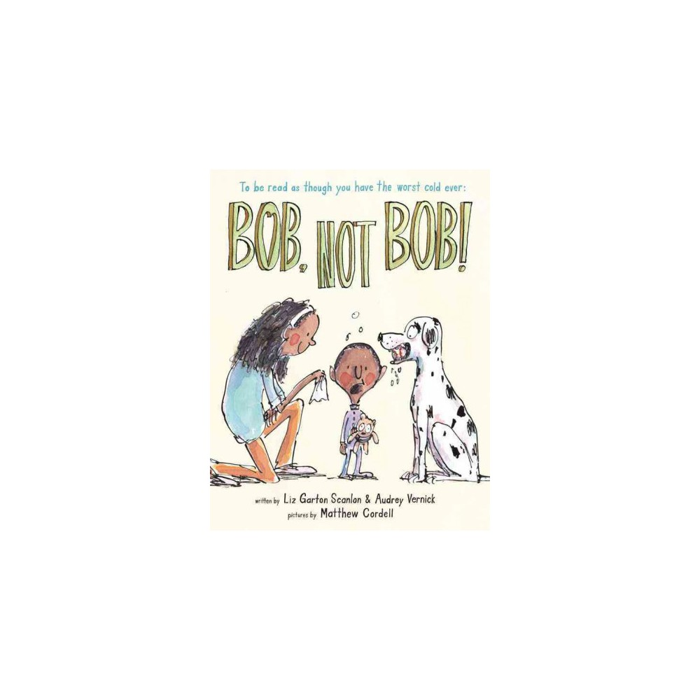 Bob, Not Bob! : To Be Read As Though You Have the Worst Cold Ever (Hardcover) (Audrey Vernick & Liz