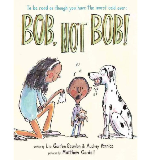 Bob, Not Bob! : To Be Read As Though You Have the Worst Cold Ever (Hardcover) (Audrey Vernick & Liz - image 1 of 1