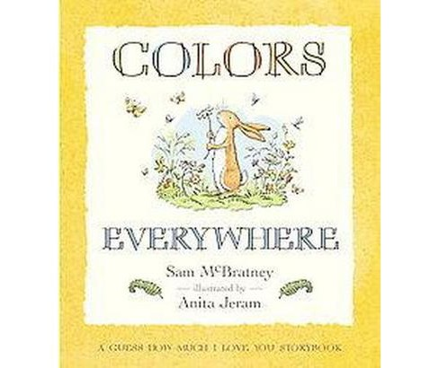 Colors Everywhere : A Guess How Much I Love You Storybook (Hardcover) (Sam McBratney) - image 1 of 1