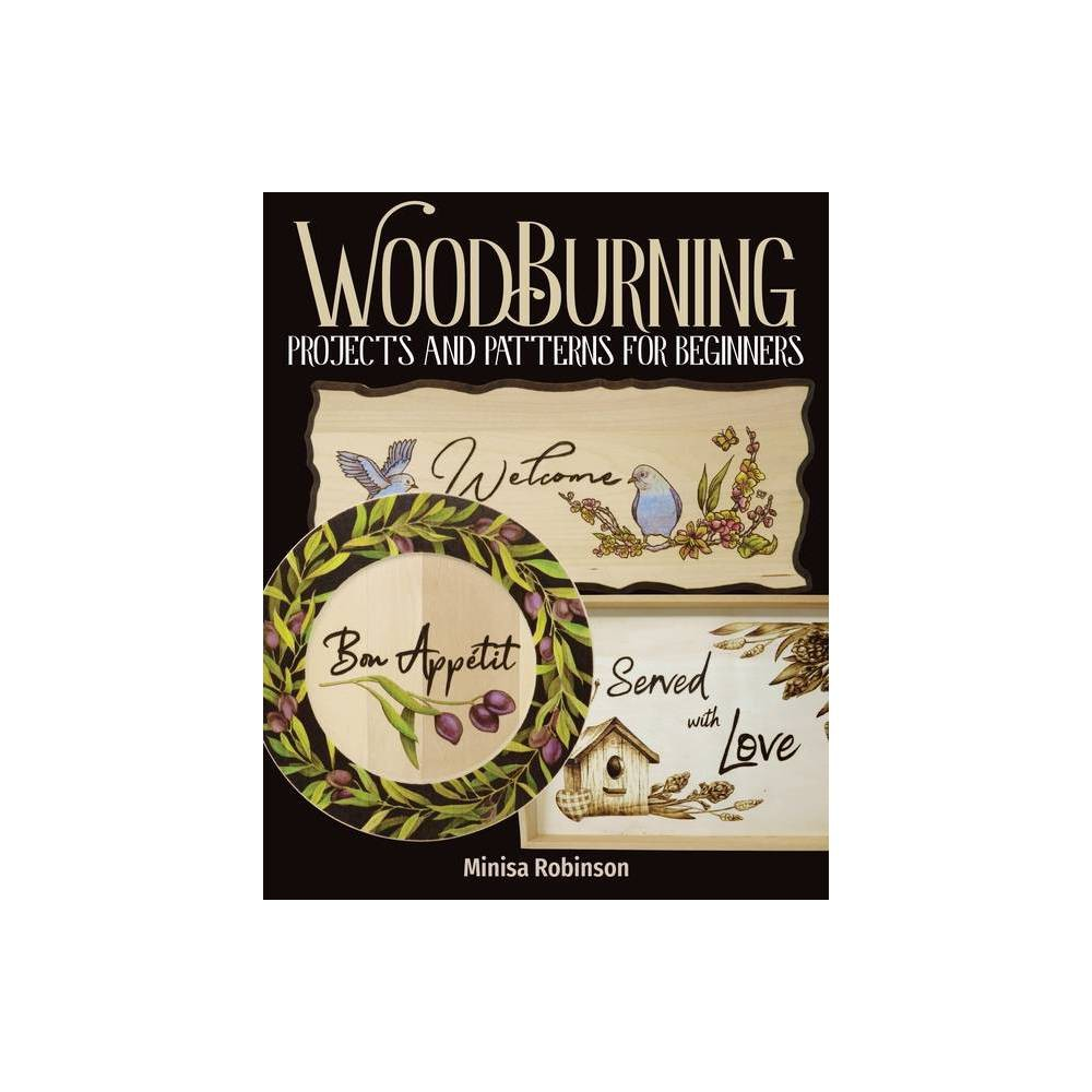 Woodburning Projects And Patterns For Beginners By Minisa Robinson Paperback
