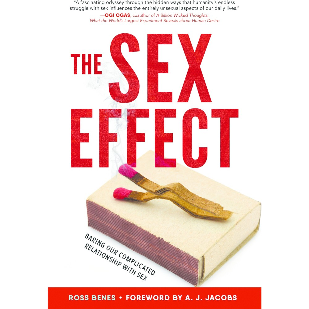 Sex Effect : Baring Our Complicated Relationship With Sex - by Ross Benes (Hardcover)