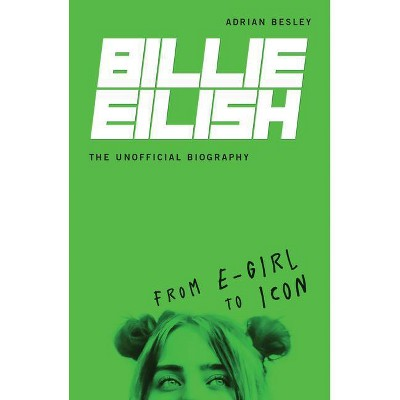 Billie Eilish, the Unofficial Biography - by  Adrian Besley (Paperback)