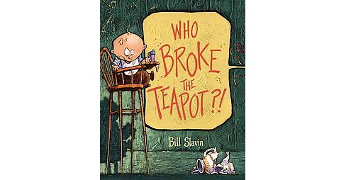 Who Broke the Teapot? (Hardcover) (Bill Slavin) - image 1 of 1