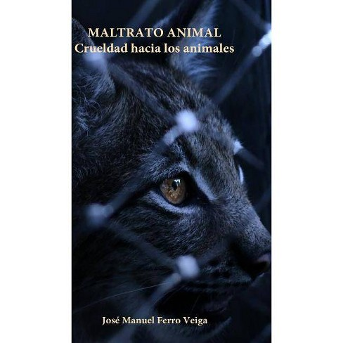 Maltrato animal - by  Jose Manuel Ferro Veiga (Hardcover) - image 1 of 1